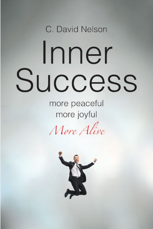 C. David Nelson's New Book 'Inner Success' is a Brilliantly Created Inspiration Toward Discovering One's Inner Self