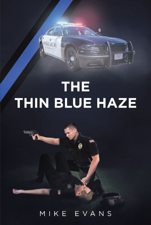 Author Mike Evans' New Book 'The Thin Blue Haze' is the Exciting Crime Story of a Senior Officer Who Finds Himself in the Crosshairs