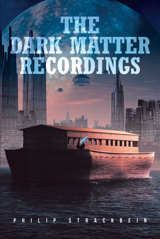 Philip Strackbein's New Book 'The Dark Matter Recordings' is a Spellbinding Fiction That Positively Interweaves Science, Technology, Romance, and Biblical History