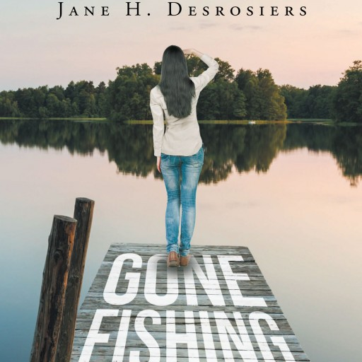 "Jane Herr Desrosiers' New Book ""Gone Fishing: The Hook"" is an Engaging Story of a Young Journalist in the 70's Who Happens Upon the Story of a Lifetime in Rural Maine."