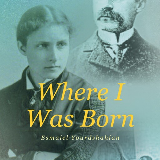 "Esmaiel Yourdshahian's New Book, in English, ""Where I Was Born"" Is an Emotional and Telling Story Depicting the Lives of Migrant Americans in Iran."