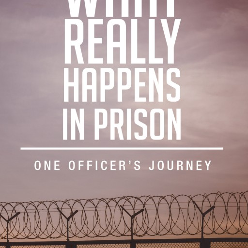 "Tommy Giovani's New Book ""What Really Happens in Prison: One Officer's Journey"" Is a Man's Quest to Navigate His Way Through the System and Balance His Personal Life"