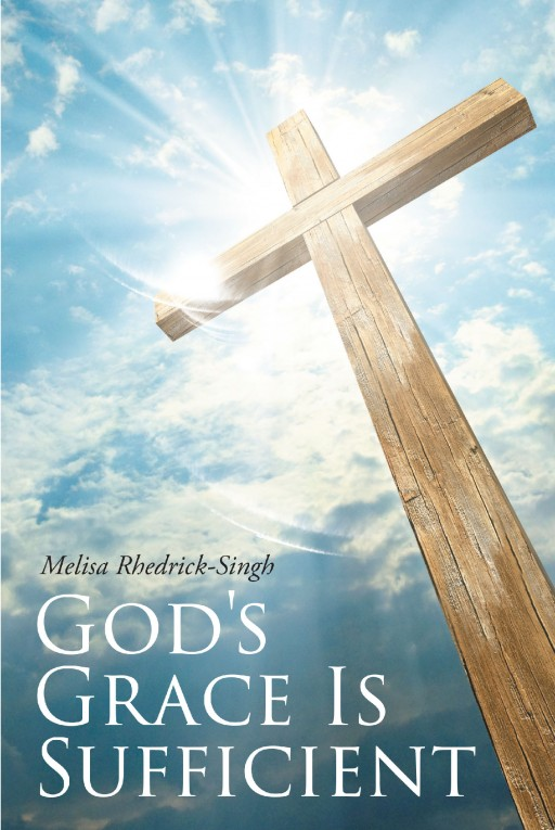Melisa Rhedrick-Singh's Newly Released 'God's Grace is Sufficient' is a Stirring Book That Reminds of God's Graciousness in One's Life