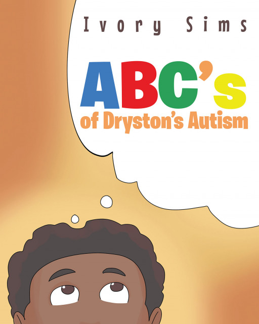 Ivory Sims' New Book 'ABC's of Dryston's Autism' is a Closer Look Into the Wonders in the World of an Autistic Child