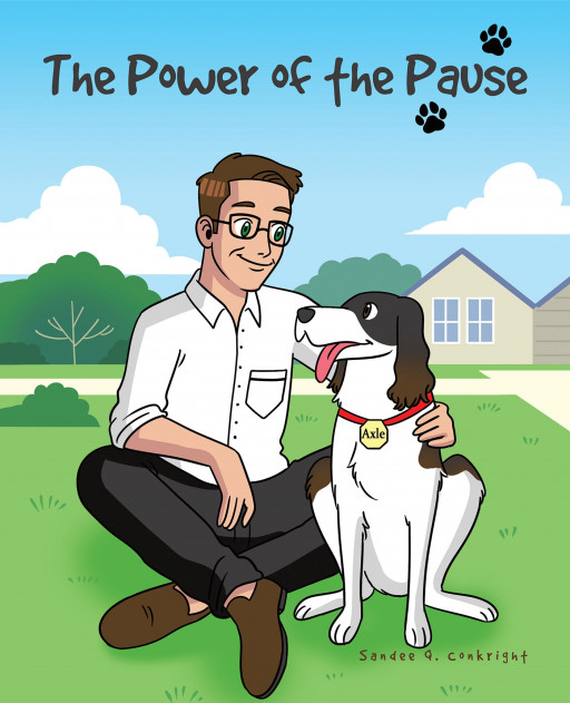 Author Sandee Q. Conkright's New Book, 'The Power of the Pause', Is a Meaningful Children's Story That Explores What Happens When Human Hustle Meets Canine Chaos