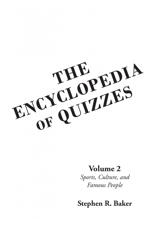 Stephen R. Baker's New Book 'The Encyclopedia of Quizzes' is an Educational Handbook That Holds Facts About Sports, Popular Culture, Arts, Music, Literature, and Animals