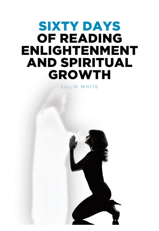 Lillie White's New Book 'Sixty Days of Reading Enlightenment and Spiritual Growth' Imparts Enlightening Insights That Guide Toward a Purposeful and Faith-Drive Life