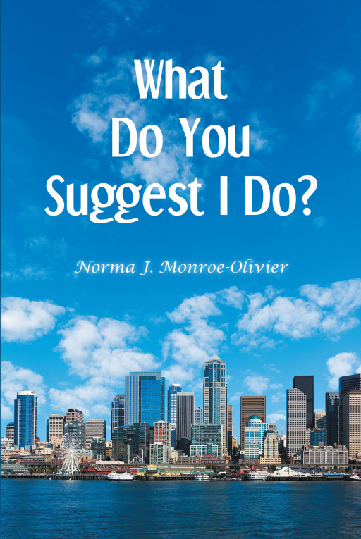 Author Norma Monroe-Olivier New Book 'What Do You Suggest I Do' is a Story of Woman Whose Perfect Family is Sheltering Dark Secrets