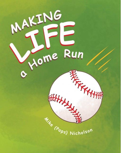 Mike (Paps) Nicholson's New Book 'Making Life a Home Run' Brings Out a Brilliant Metaphor That Depicts Life