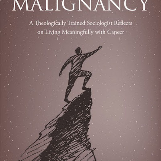 Keith A. Roberts's New Book, 'Meaning-Making With Malignancy: A Theologically Trained Sociologist Reflects on Living Meaningfully With Cancer,' Inspires Renewal of Life.
