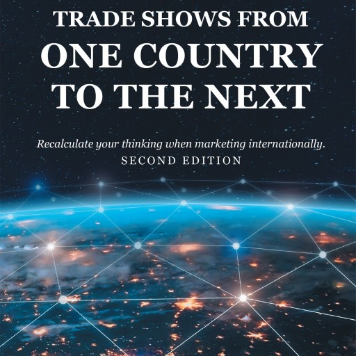 Larry Kulchawik's Book 'Trade Shows From One Country to the Next' is a Comprehensive Guide to Recalculating One's Thinking When Marketing in Multiple Countries.