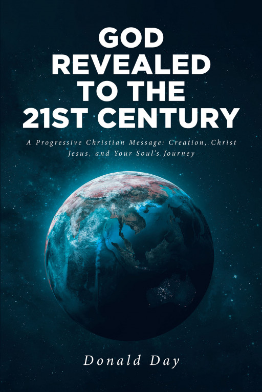 Donald Day's New Book 'God Revealed to the 21st Century' is an Insightful Exposition on the Entirety of God's Revelation for Humanity