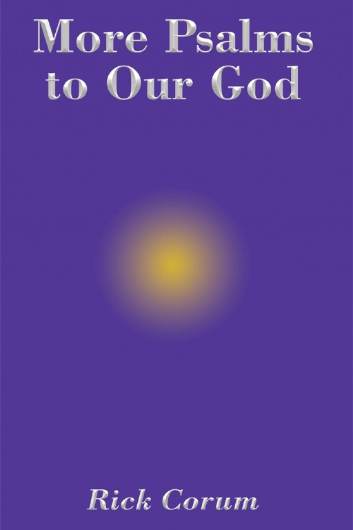 Rick Corum's New Book 'More Psalms to Our God' is an Enriching Year-Long Devotional That Instills the Love and Grace of God in One's Heart
