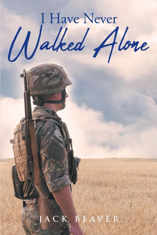 Author Jack Beaver's New Book 'I Have Never Walked Alone' is the Exciting Story of a Young Man and Some of the Events That Led Him to Where He is Today