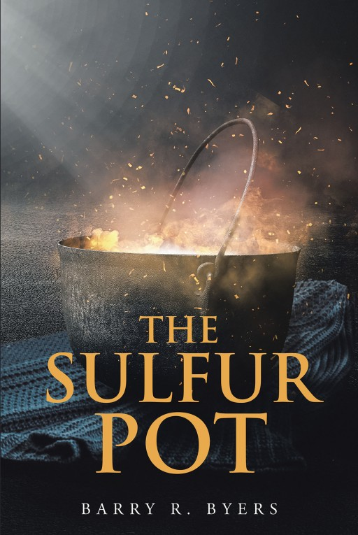 Barry Byers' New Book 'The Sulfur Pot' is a Profound Life Story of One Individual as He Braves the World's Storms With a Tough Heart