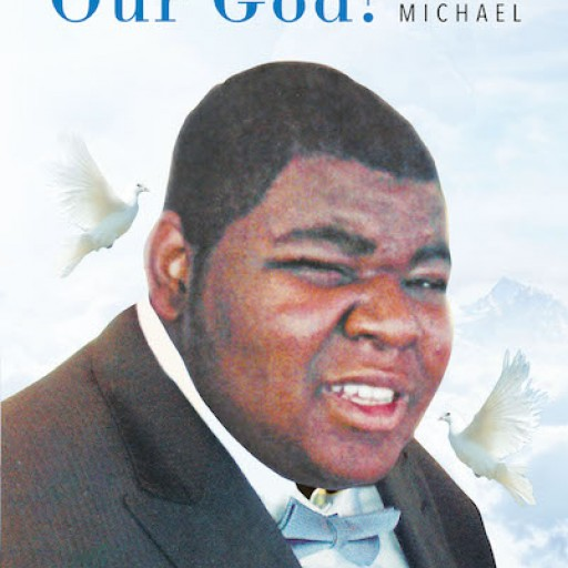 "Veronica McLaurin's New Book ""How Great is Our God!: Life With Michael"" is a Touching Memoir About God's Love Manifested in a Son With Special Needs."