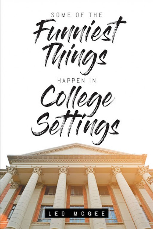 Leo Mcgee's New Book, 'Some of the Funniest Things Happen in College Settings,' is an Engrossing Tome That Brings Back the Campus Memories of Everyone