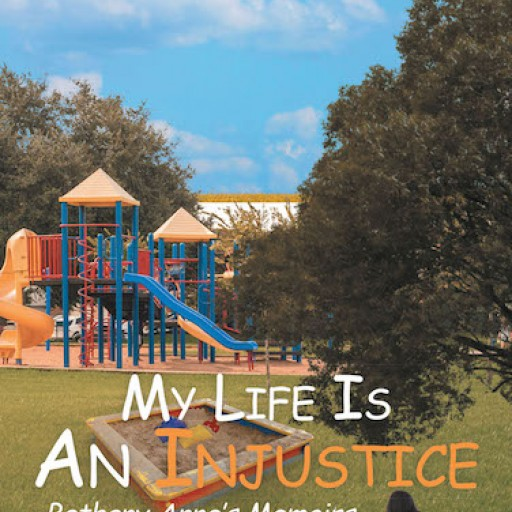 R.H. Knowles' New Book 'My Life Is An Injustice: Bethany Anne's Memoirs' is a Gripping Tale About a Young Girl's Life Told in Her Personal Viewpoint
