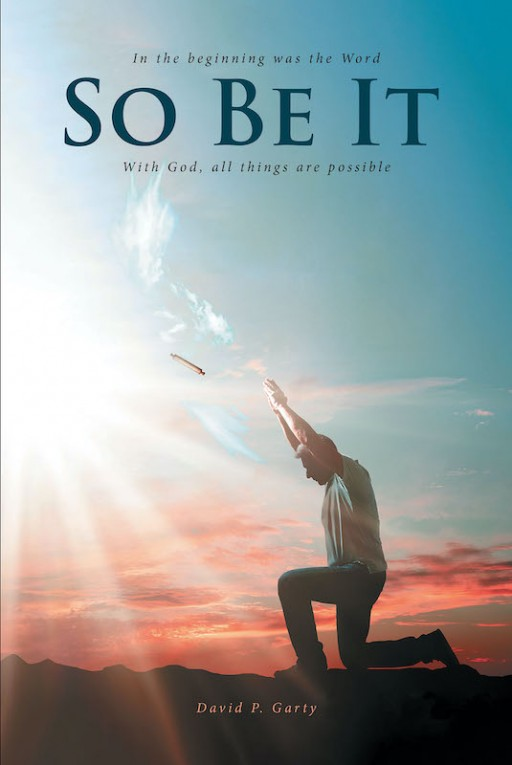 David P. Garty's New Book 'So Be It' is a Stirring Autobiography of the Author's Journey of Healing and Faith After a Fatal Accident