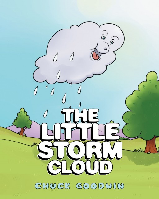 Author Chuck Goodwin's New Book 'The Little Storm Cloud' is a Charming Children's Story, Illustrating the Balance of Nature and Importance of Rain to the Health of the Planet