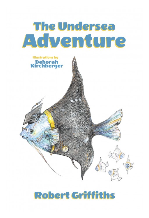 Robert Griffiths's New Book 'The Undersea Adventure' is a Cheerful Tale of a Boy Who Discovers the Beauty of the Underwater World That Leaves a Lesson in His Heart