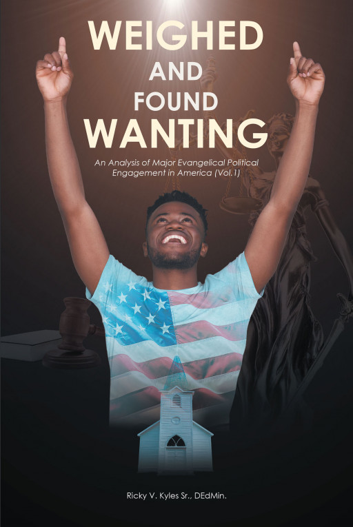 """Dr. Ricky v. Kyles Sr.'s New Book """"Weighed and Found Wanting"""" Holds an Insider's Perspective Within America's Evangelical Political Engagement."""