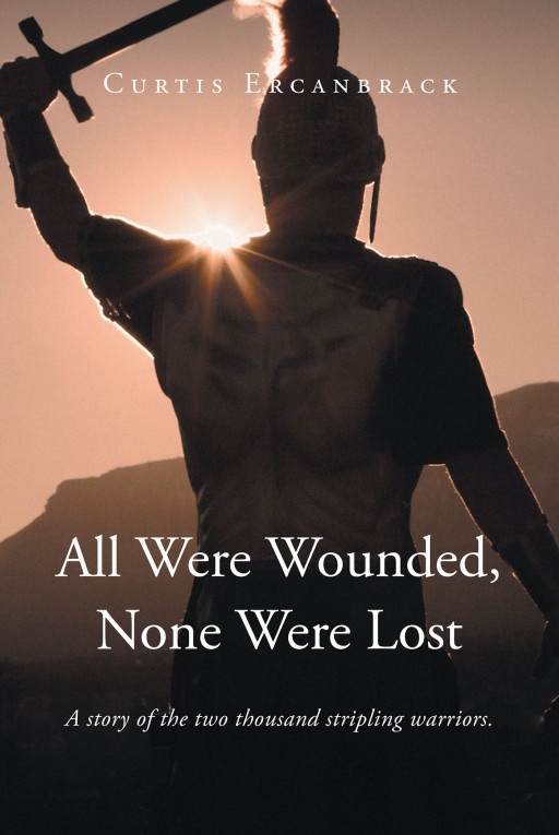 Author Curtis Ercanbrack's New Book 'All Were Wounded, None Were Lost' is the Story of the 2,000 Men Who Defended Their Home With Prowess and the Blessing of Their Lord