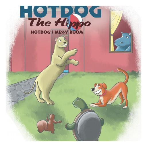 "Sheila Strange's New Book ""Hotdog the Hippo: Hotdog's Messy Room"" is a Compelling Kid's Story About a Young Hippo Learning to Do His Chores."