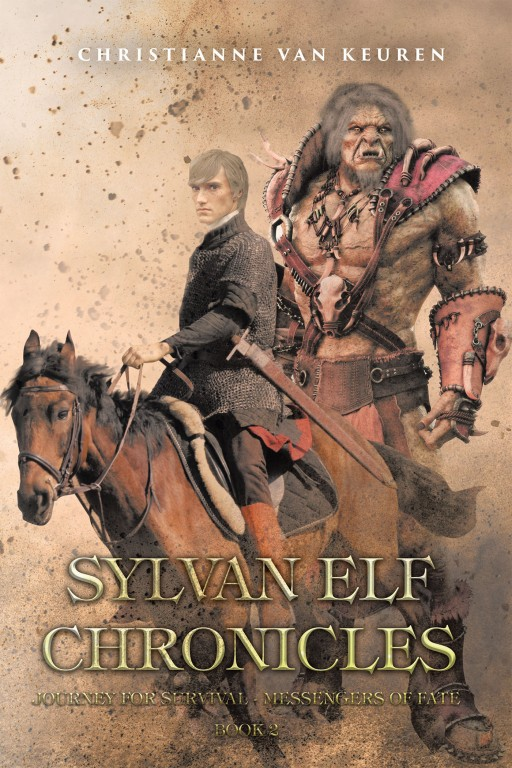 "Christianne Van Keuren's New Book ""Sylvan Elf Chronicles: Journey for Survival"" is the Brilliant Continuation of the Chronicles of a Beautiful Elven Warrior."