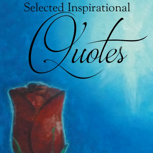 Eric Chifunda's New Book 'Selected Inspirational Quotes' is a Collection of Quotes That May Help One Gain Deeper Spiritual Insight Into Day-to-Day Life