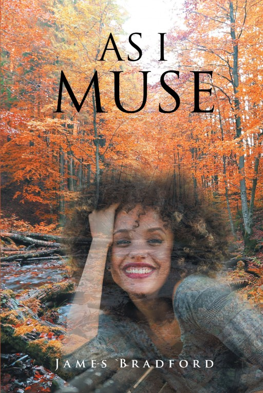 Author James Bradford's New Book 'As I Muse' is an Inspiring Collection of Short Entries Derived From the Life of the Author