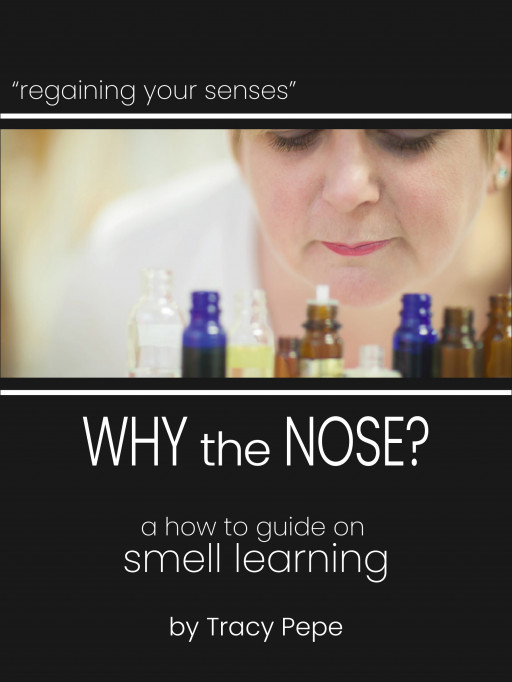 Canadian Perfumer Teaches How to Regain Sense of Smell and Taste After COVID With New Book WHY the NOSE Published by MY Nose Initiative Inc.