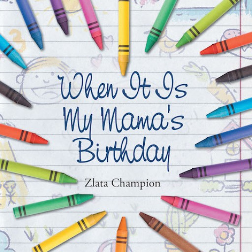 """Zlata Champion's New Book """"When It is My Mama's Birthday"""" is a Heartwarming Book That Shows a Young Girl's Love for Her Mother."""