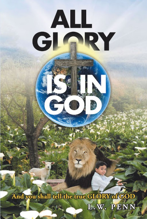 L.W. Penn's New Book 'All Glory is in God' is a Spiritual Filled Work on Understanding God's Word That Brings Glory and Honor to Him