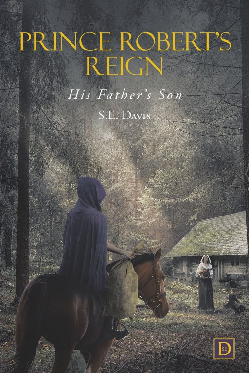 S.E.Davis' New Book 'Prince Robert's Reign' is an Exciting Saga About a Mischievous Prince's Adventures and Misadventures