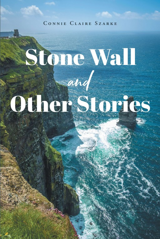 Connie Claire Szarke's New Book 'Stone Wall and Other Stories' is a Deeply Profound Novel Containing Tales of Traveling and Seeking Freedom