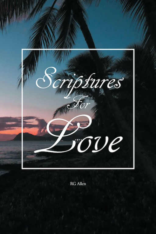 RG Allen's New Book 'Scriptures for Love' Gives a Clear Image of God's Love for His Children and His Creations