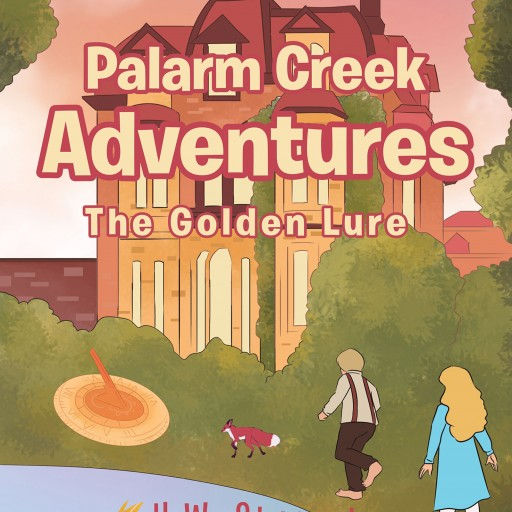 Author H.W. Stueart's New Book 'Palarm Creek Adventures: The Golden Lure' is the Story of an Adventurous Pair of Kids Who Make an Exciting Discovery or Two