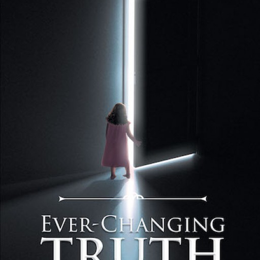 Amy Hannigan's New Book, 'Ever-Changing Truth' is a Gripping Story of a Woman's Journey to Understanding God's Will for Her Life.