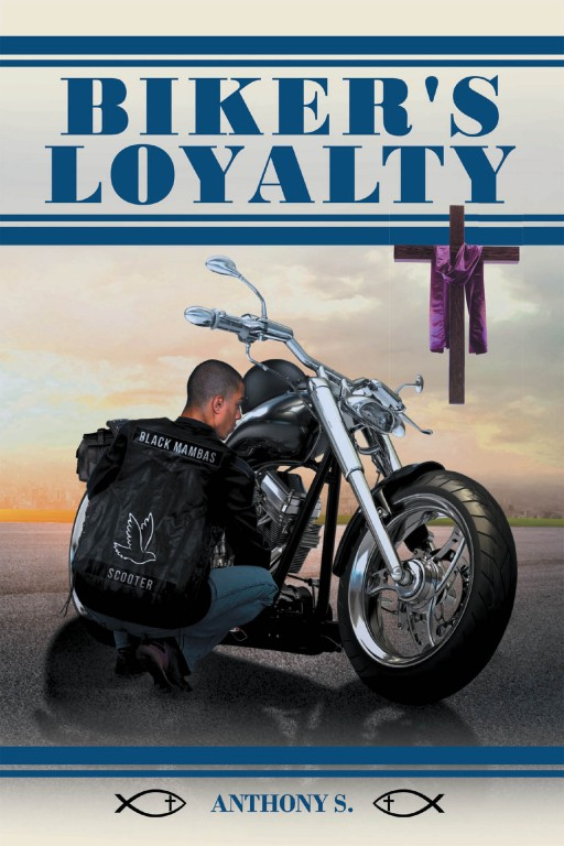 Anthony S.'s New Book 'Biker's Loyalty' is an Inspiring Account That Helps the Readers Find Their Way Going Back to Christ, the Savior