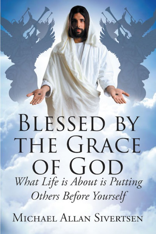 Michael Allan Sivertsen's New Book 'Blessed by the Grace of God' is a Touching Memoir of the Author's Journey Under God's Grace and Mercy