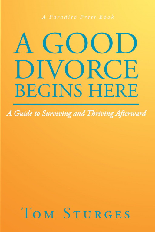 Author Tom Sturges' new book, 'A Good Divorce Begins Here: A Guide to Surviving and Thriving Afterward', is an insightful guide to having an amicable and peaceful divorce