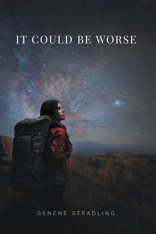 Genene Stradling's New Book 'It Could Be Worse' Holds a Captivating Tale in a Woman's Lifelong Search for Love and Belongingness
