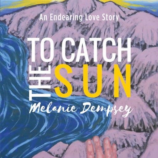 "Melanie Dempsey's New Book ""To Catch the Sun"" is a Captivating Story of a Young Woman Who Longs to Be Free From the Reigns of a Villain and a Depraved City."