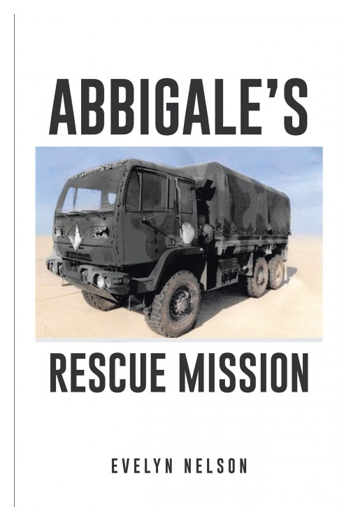 Evelyn Nelson's New Book 'Abbigale's Rescue Mission' is a Brilliant Novel That Circles Around a Group of Brave Military Friends in an Unexpected Mission
