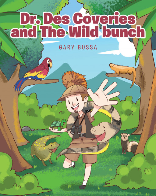 Author Gary Bussa's New Book 'Dr. Des Coveries and the Wild Bunch' is an Insightful, Charming Tale That Educates Young Readers About Animals