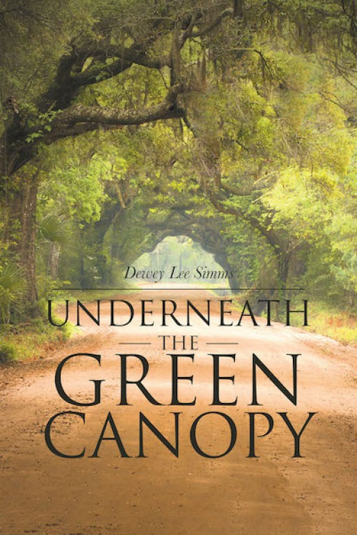 Dewey Simms' New Book 'Underneath the Green Canopy' is a Riveting Tale of a Family's Circumstances of Toil and Triumph