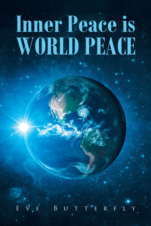 Eve Butterfly's New Book, 'Inner Peace is WORLD PEACE' is an Enlightening Story of Finding Inner Peace That Leads to a Positive, Healthy, and Happy Life