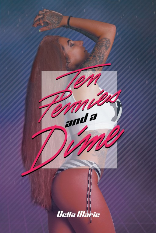 Author Della Marie's New Book 'Ten Pennies and a Dime' is an Entertaining Work of Fiction Following a Single Mother on Her Search for Love and Passion