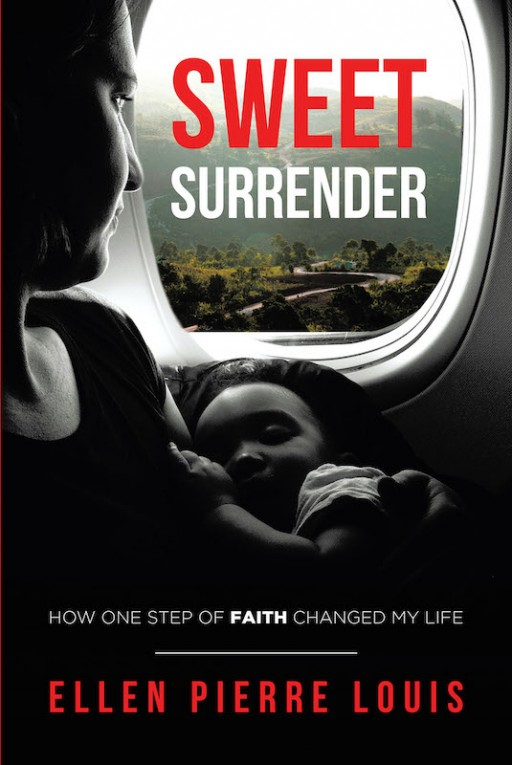 Ellen Pierre Louis' New Book 'Sweet Surrender' Unravels a Thrilling Pursuit for One's Dreams in Response to God's Plans for Her